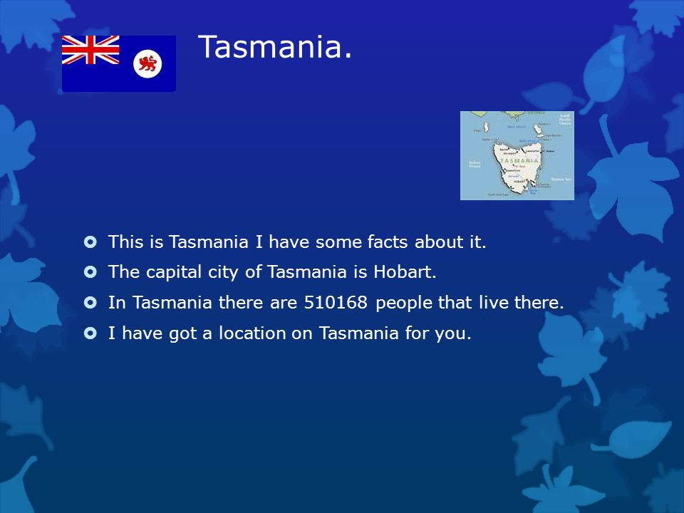Tasmania. This is Tasmania I have some facts about it.
