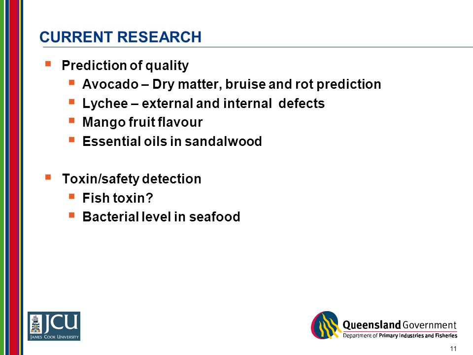 CURRENT RESEARCH  Prediction of quality  Avocado – Dry matter, bruise and rot prediction  Lychee – external and internal defects  Mango fruit flav
