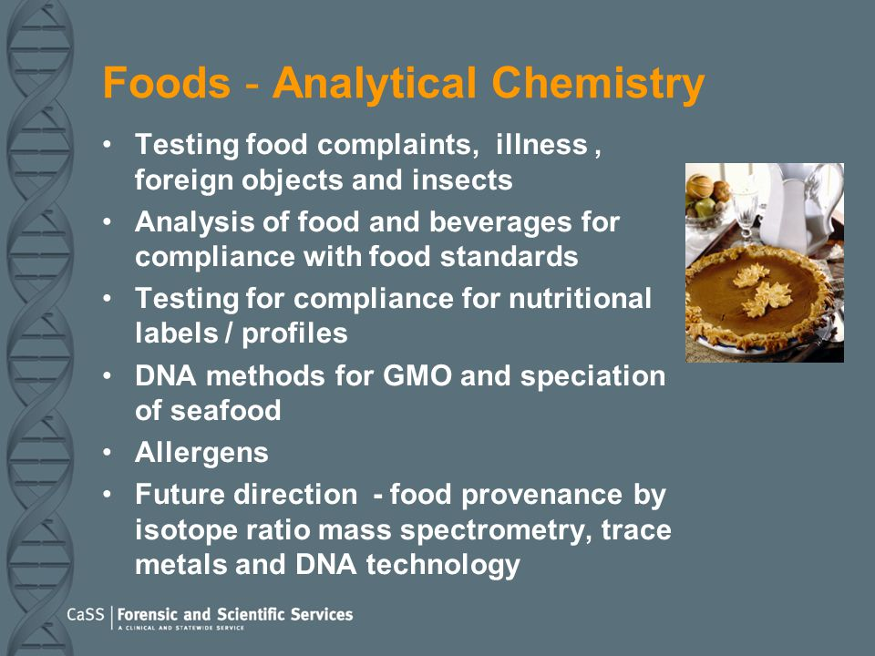 Foods - Analytical Chemistry Testing food complaints, illness, foreign objects and insects Analysis of food and beverages for compliance with food sta