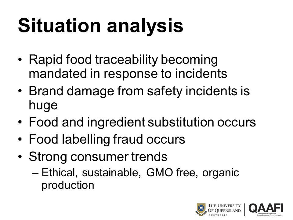 Situation analysis Rapid food traceability becoming mandated in response to incidents Brand damage from safety incidents is huge Food and ingredient s