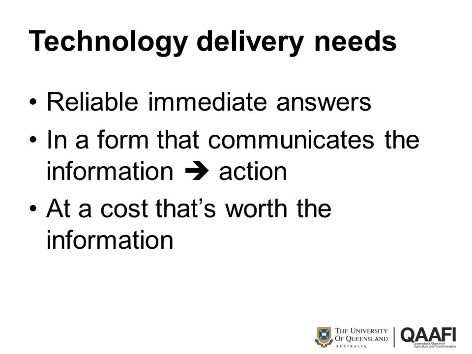 Technology delivery needs Reliable immediate answers In a form that communicates the information  action At a cost that's worth the information