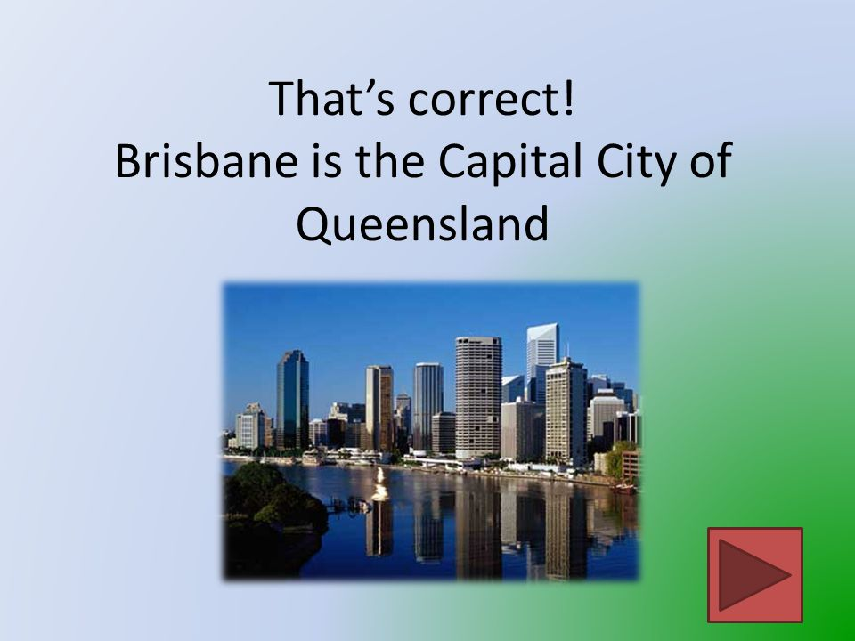 That is not Queensland's Capital City Click on the button to go back and try again