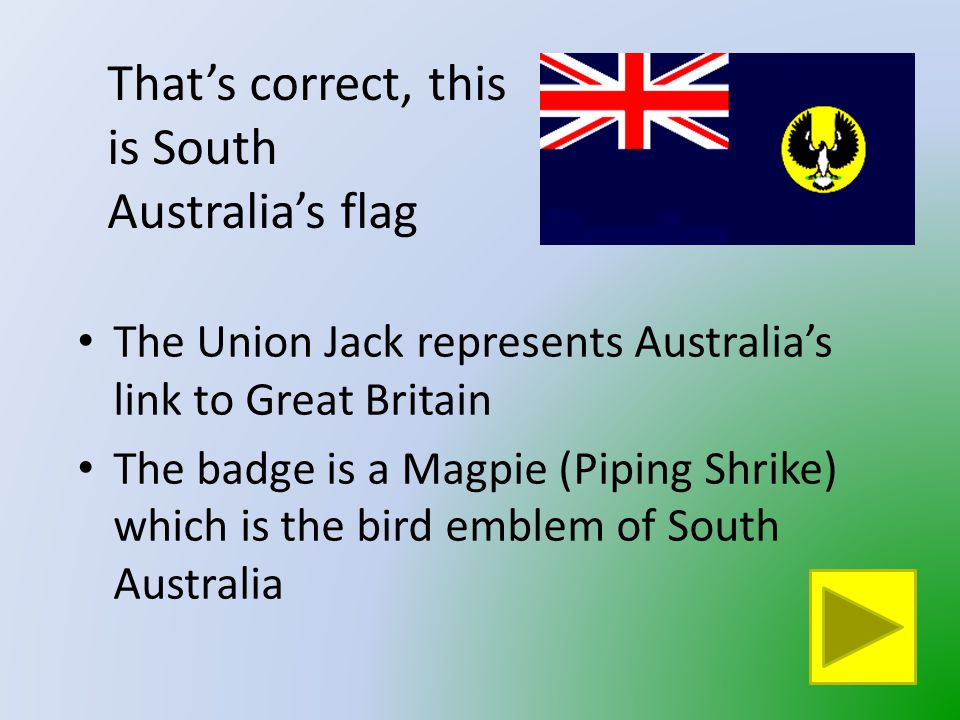 That is not South Australia's Flag Click on the button to go back and try again