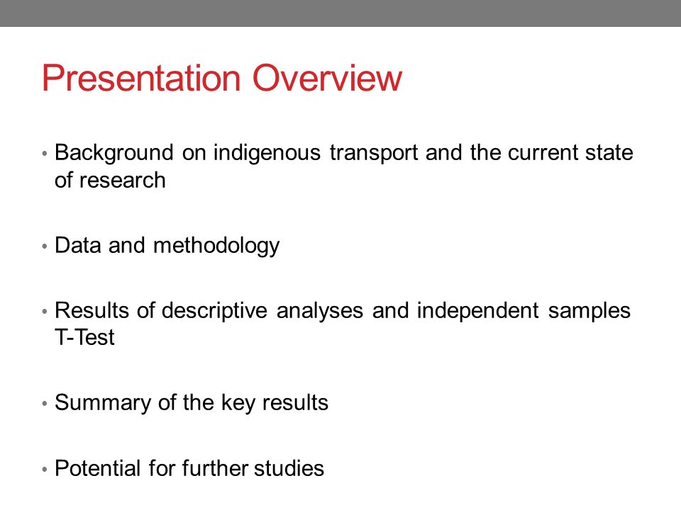Presentation Overview Background on indigenous transport and the current state of research Data and methodology Results of descriptive analyses and independent samples T-Test Summary of the key results Potential for further studies