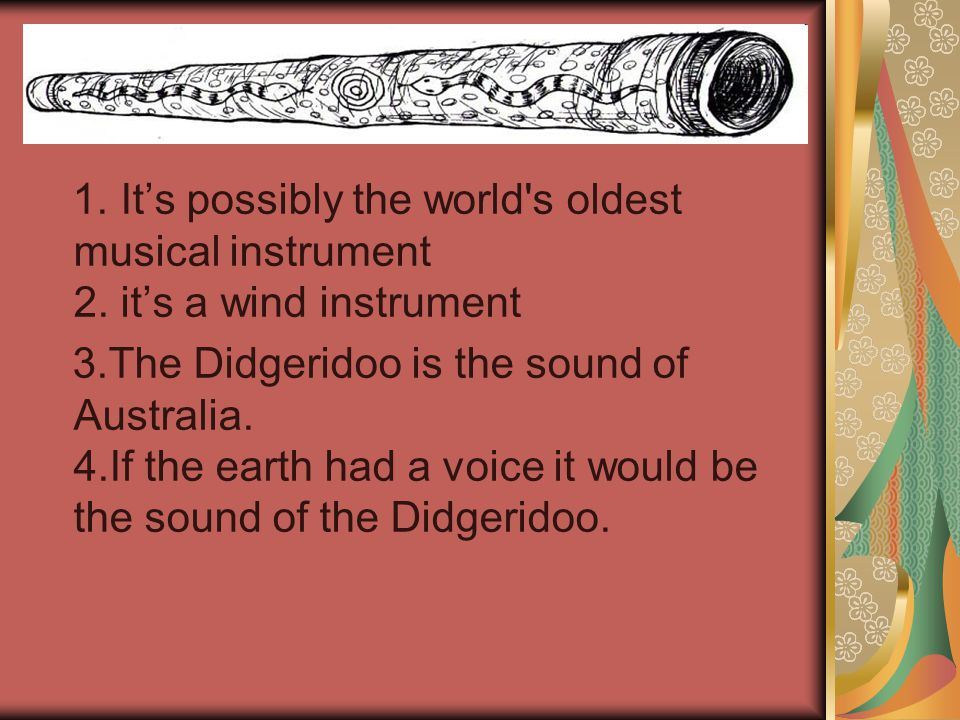 1.It's possibly the world s oldest musical instrument 2.