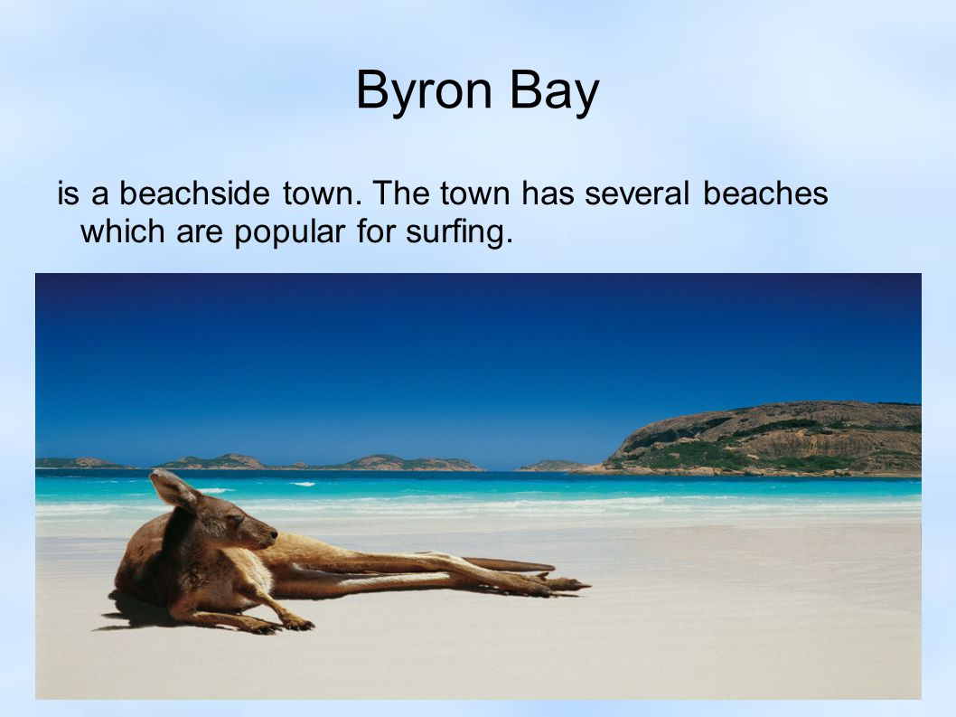 Byron Bay is a beachside town. The town has several beaches which are popular for surfing.