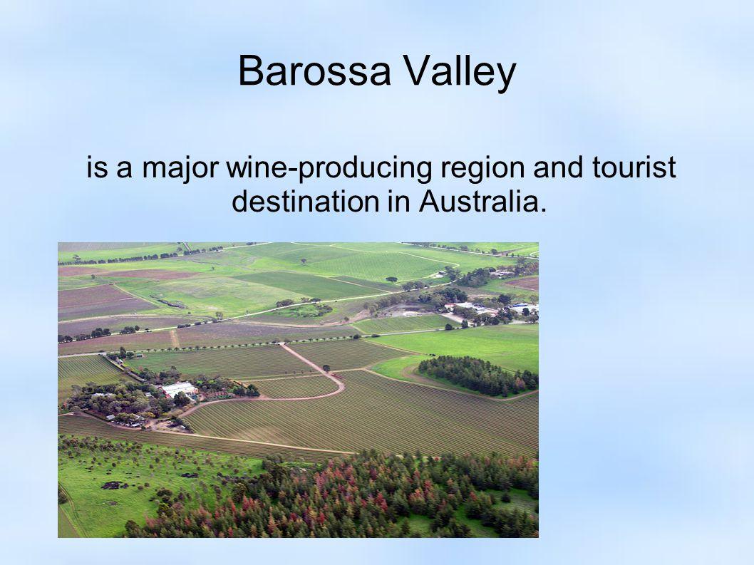 Barossa Valley is a major wine-producing region and tourist destination in Australia.
