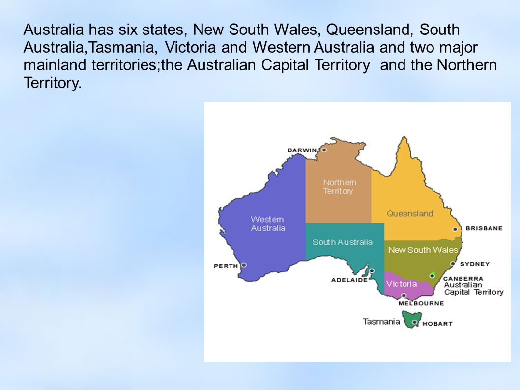 Australia has six states, New South Wales, Queensland, South Australia,Tasmania, Victoria and Western Australia and two major mainland territories;the