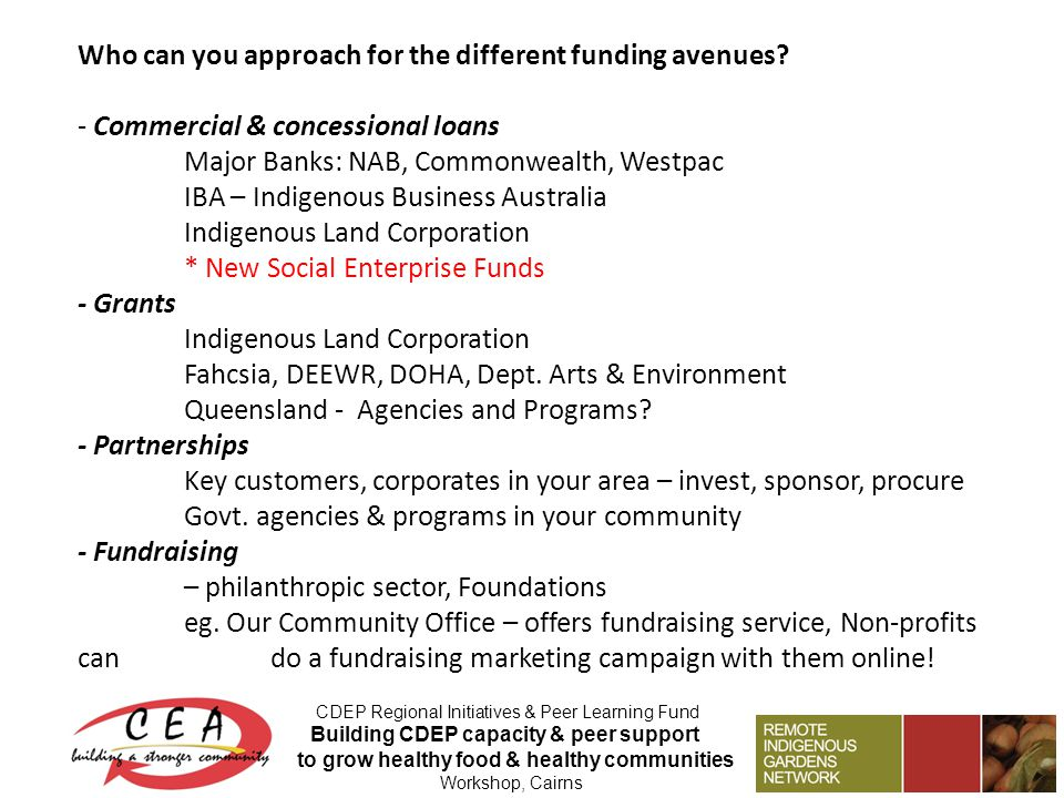 Who can you approach for the different funding avenues.
