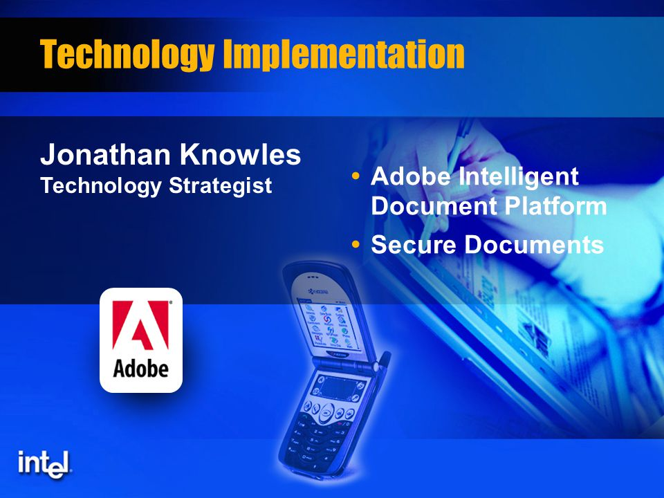 Technology Implementation   Adobe Intelligent Document Platform   Secure Documents Jonathan Knowles Technology Strategist