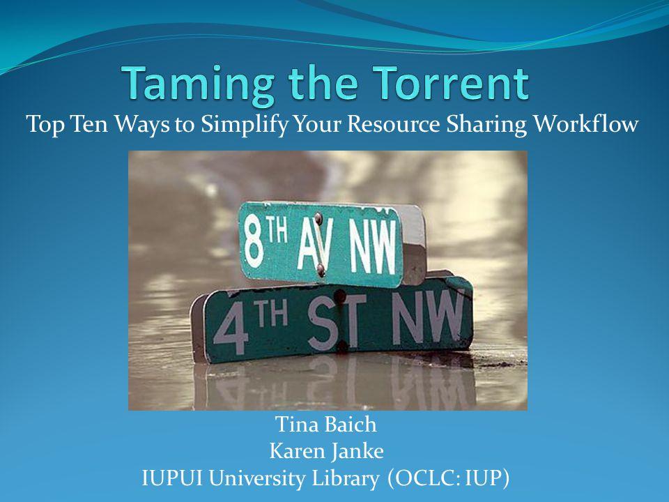 Top Ten Ways to Simplify Your Resource Sharing Workflow Tina Baich Karen Janke IUPUI University Library (OCLC: IUP)