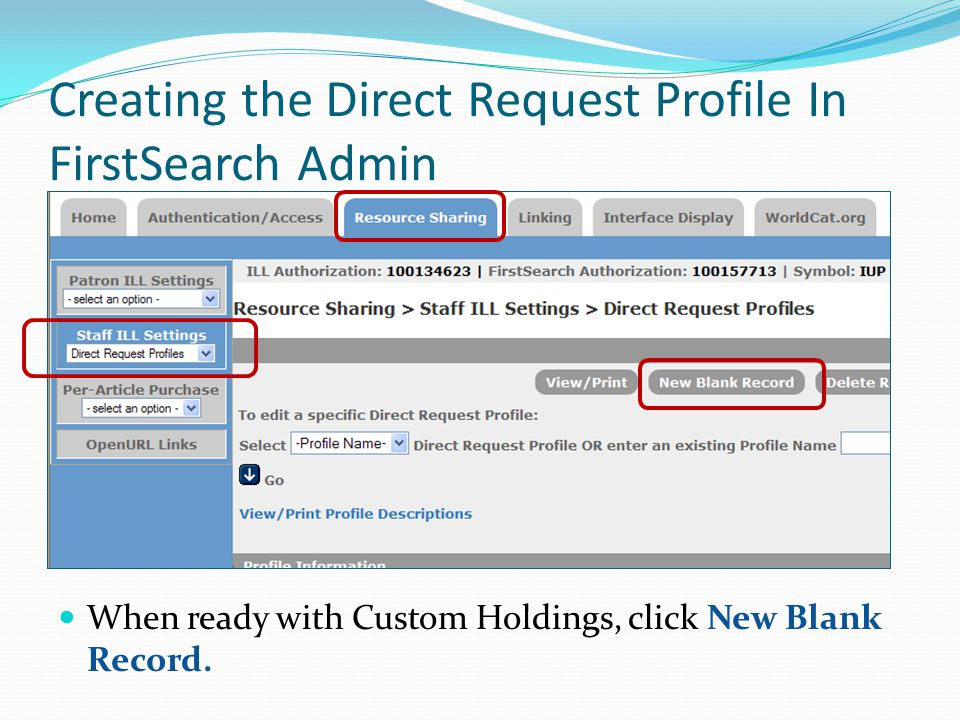 Creating the Direct Request Profile In FirstSearch Admin When ready with Custom Holdings, click New Blank Record.