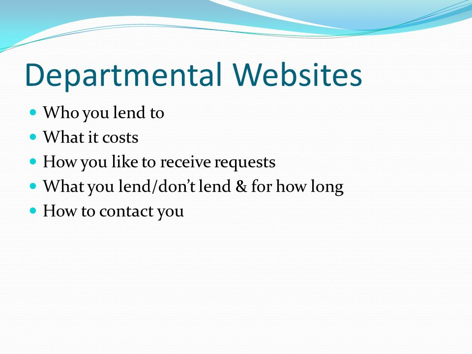 Departmental Websites Who you lend to What it costs How you like to receive requests What you lend/don't lend & for how long How to contact you