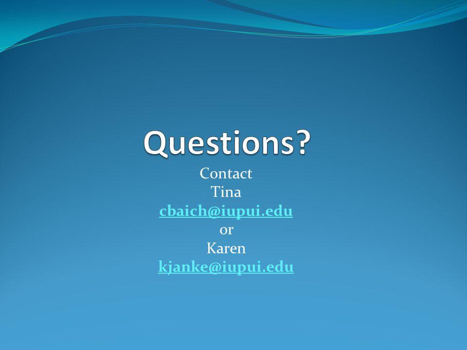 Contact Tina cbaich@iupui.edu or Karen kjanke@iupui.edu