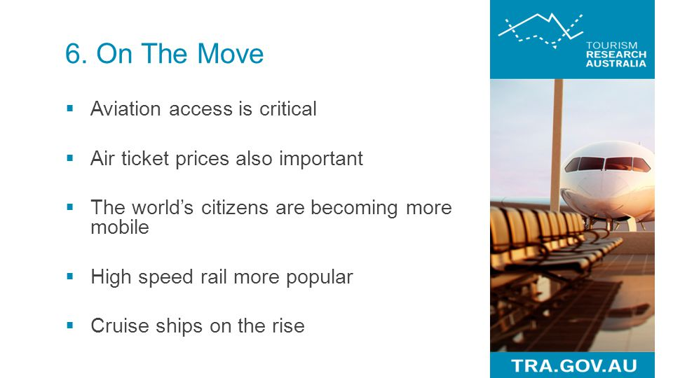  Aviation access is critical  Air ticket prices also important  The world's citizens are becoming more mobile  High speed rail more popular  Crui