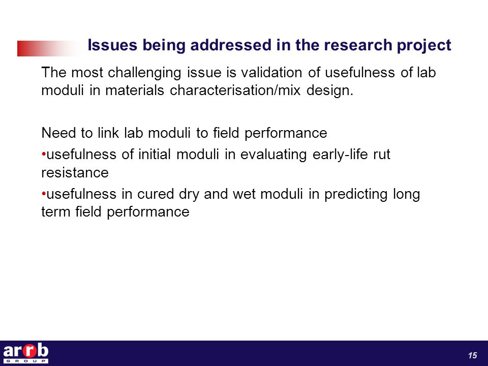 Issues being addressed in the research project The most challenging issue is validation of usefulness of lab moduli in materials characterisation/mix design.