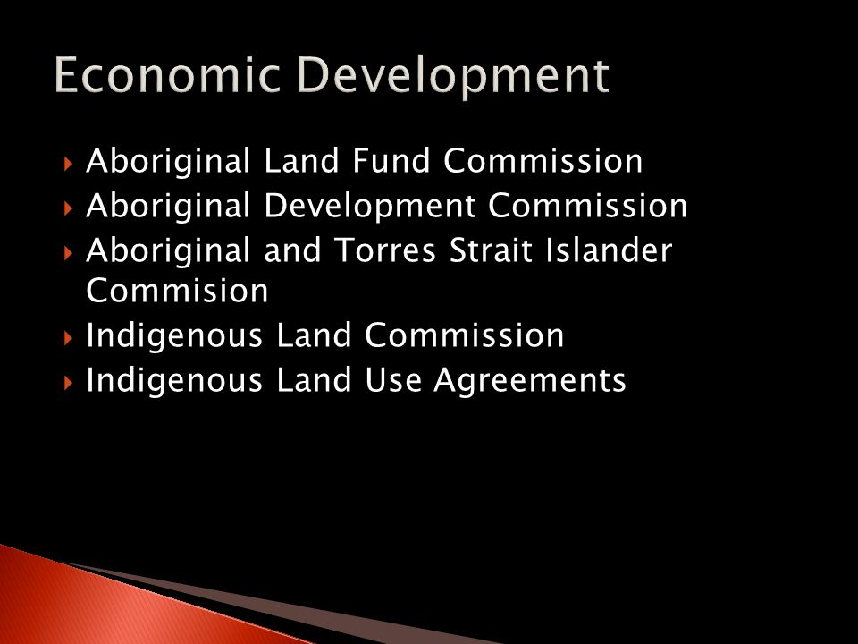  Aboriginal Land Fund Commission  Aboriginal Development Commission  Aboriginal and Torres Strait Islander Commision  Indigenous Land Commission  Indigenous Land Use Agreements