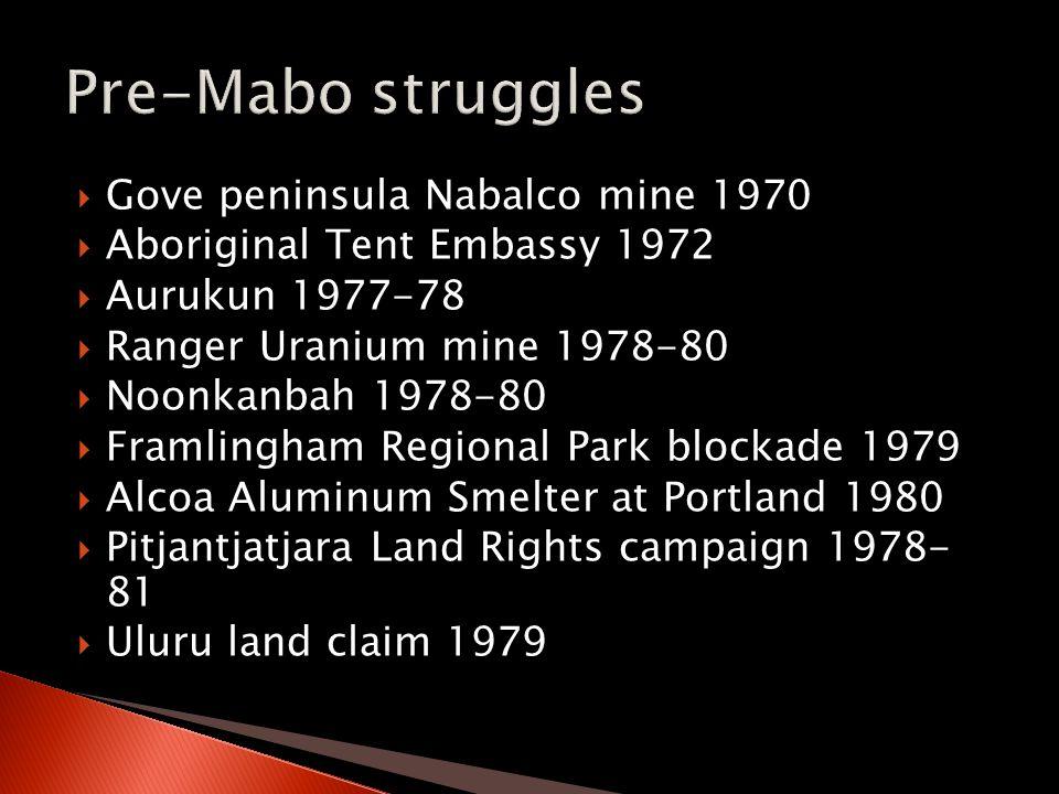  Gove peninsula Nabalco mine 1970  Aboriginal Tent Embassy 1972  Aurukun 1977-78  Ranger Uranium mine 1978-80  Noonkanbah 1978-80  Framlingham Regional Park blockade 1979  Alcoa Aluminum Smelter at Portland 1980  Pitjantjatjara Land Rights campaign 1978- 81  Uluru land claim 1979