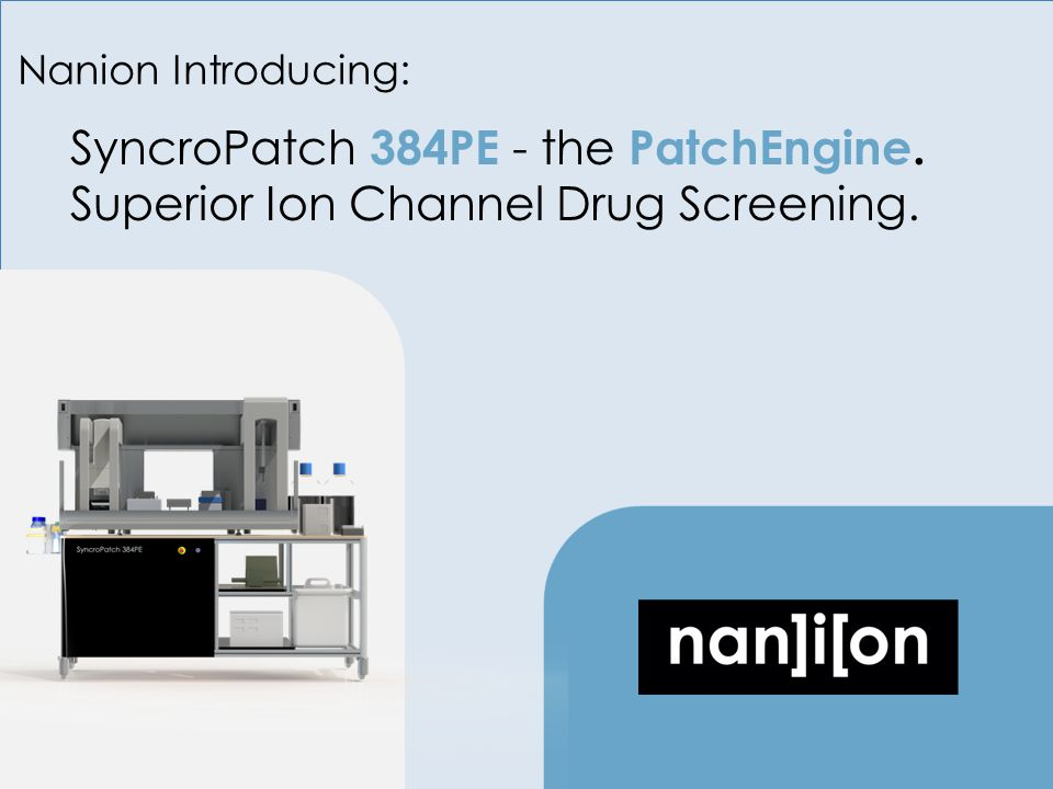 Nanion Introducing: SyncroPatch 384PE - the PatchEngine. Superior Ion Channel Drug Screening.