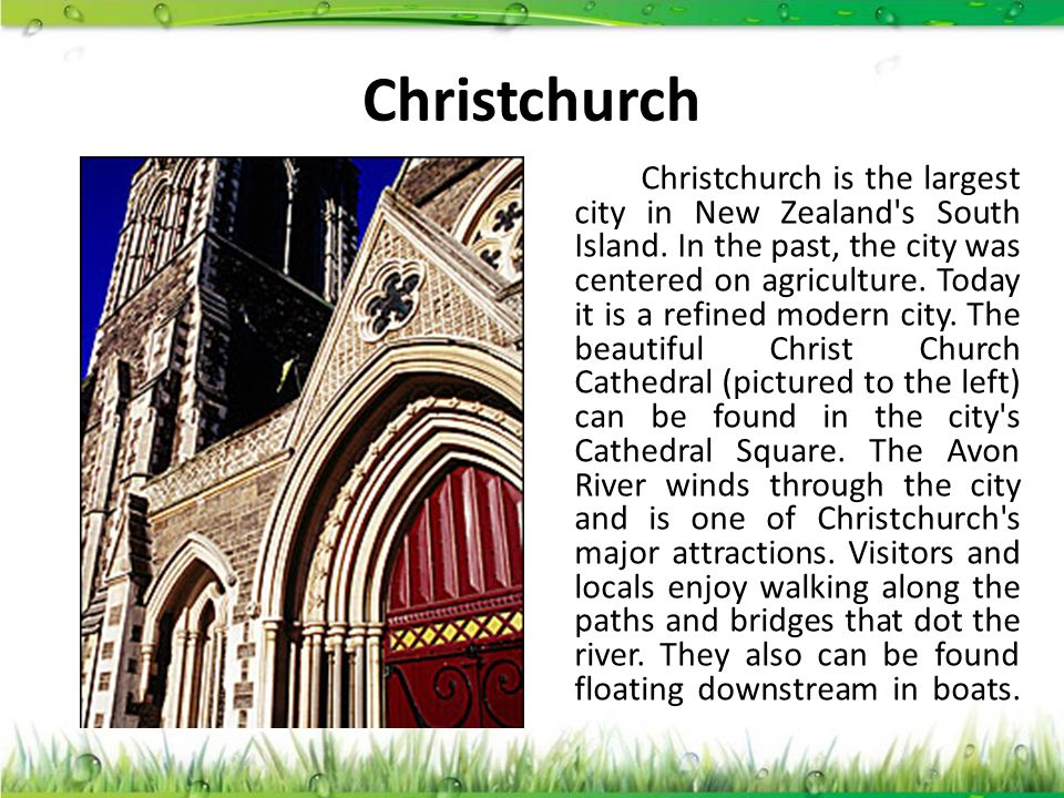 Christchurch Christchurch is the largest city in New Zealand's South Island. In the past, the city was centered on agriculture. Today it is a refined