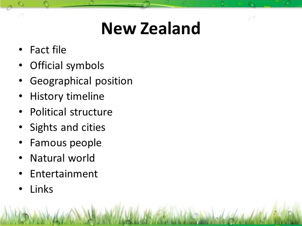 New Zealand Fact file Official symbols Geographical position History timeline Political structure Sights and cities Famous people Natural world Entert