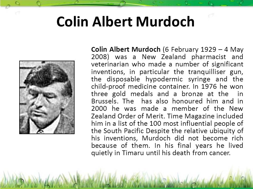 Colin Albert Murdoch Colin Albert Murdoch (6 February 1929 – 4 May 2008) was a New Zealand pharmacist and veterinarian who made a number of significan