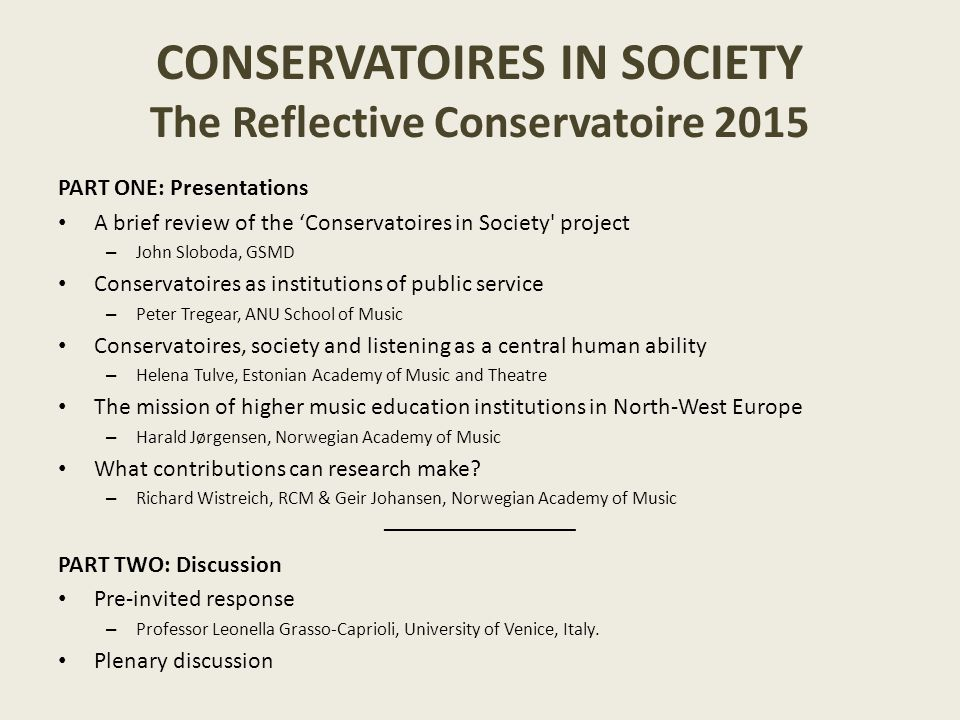 CONSERVATOIRES IN SOCIETY The Reflective Conservatoire 2015 PART ONE: Presentations A brief review of the 'Conservatoires in Society' project – John S