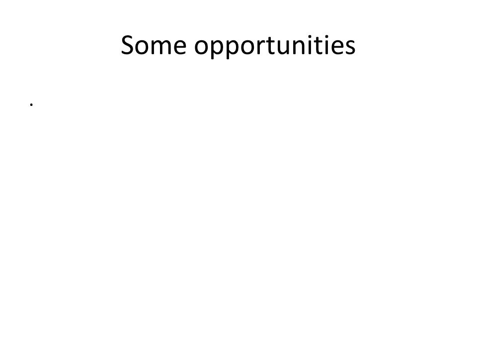 Some opportunities.