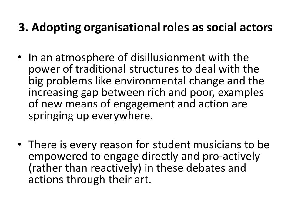 3. Adopting organisational roles as social actors In an atmosphere of disillusionment with the power of traditional structures to deal with the big pr