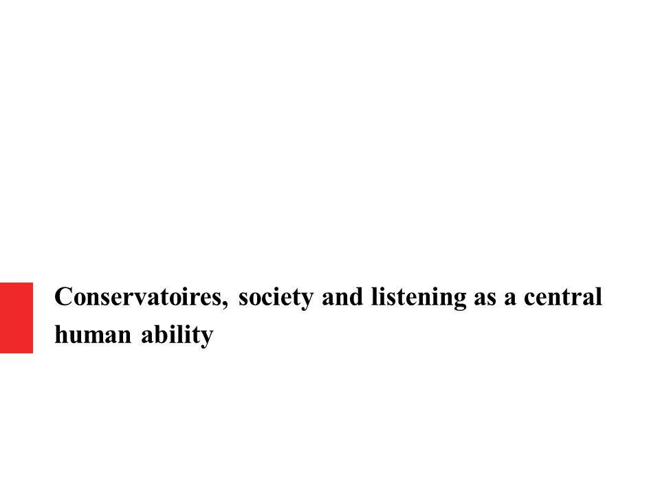 Conservatoires, society and listening as a central human ability