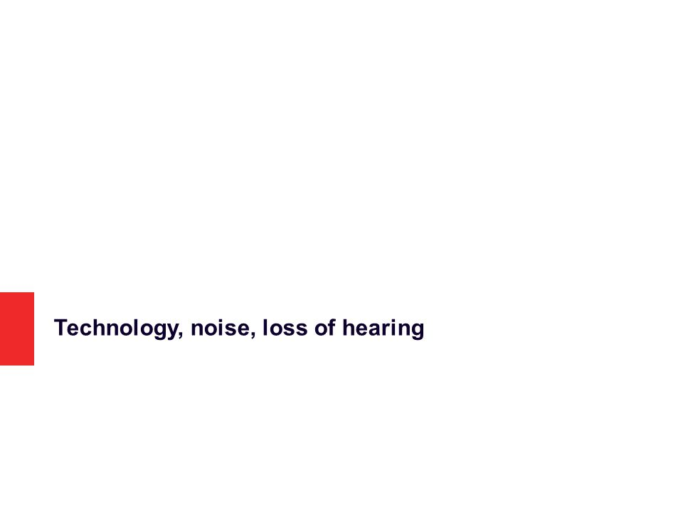 Technology, noise, loss of hearing