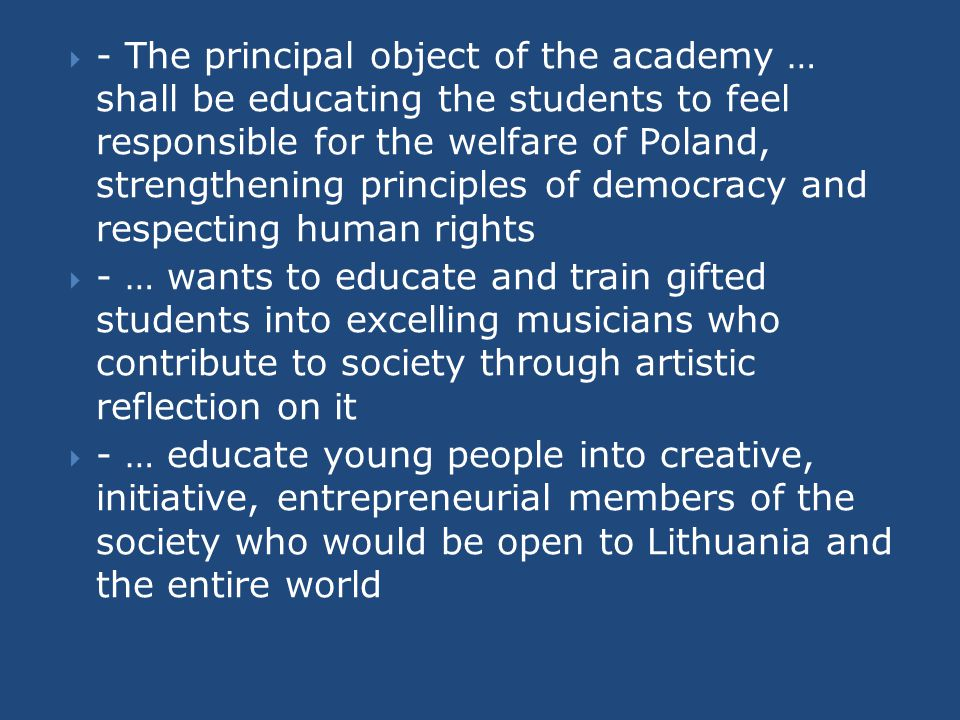  - The principal object of the academy … shall be educating the students to feel responsible for the welfare of Poland, strengthening principles of d