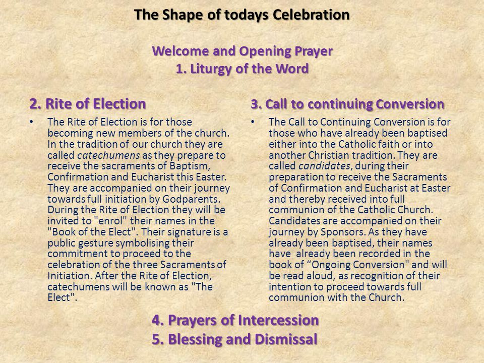 The Shape of todays Celebration Welcome and Opening Prayer 1. Liturgy of the Word 2. Rite of Election The Rite of Election is for those becoming new m