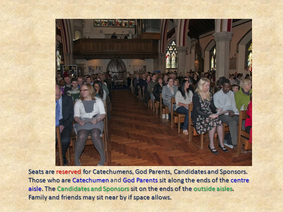 Seats are reserved for Catechumens, God Parents, Candidates and Sponsors.