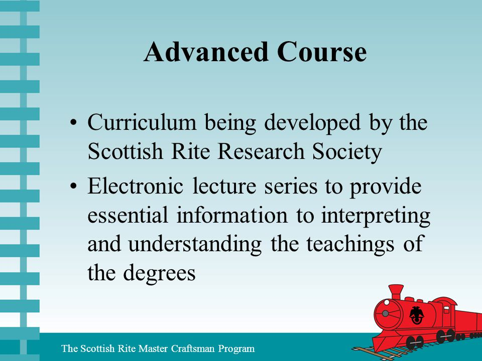 The Scottish Rite Master Craftsman Program Advanced Course Curriculum being developed by the Scottish Rite Research Society Electronic lecture series
