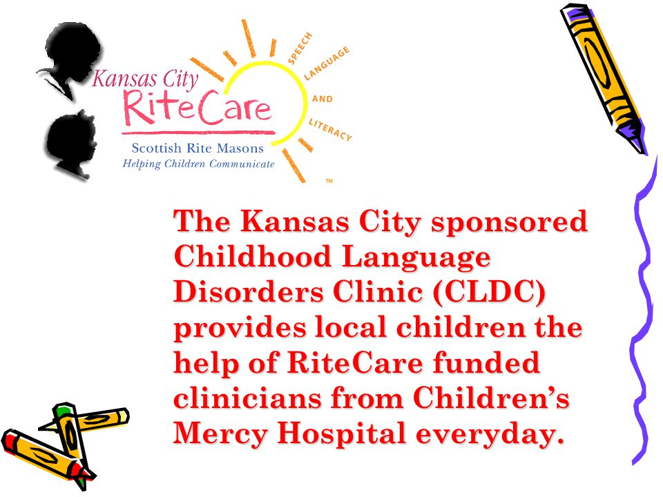 The Kansas City sponsored Childhood Language Disorders Clinic (CLDC) provides local children the help of RiteCare funded clinicians from Children's Me