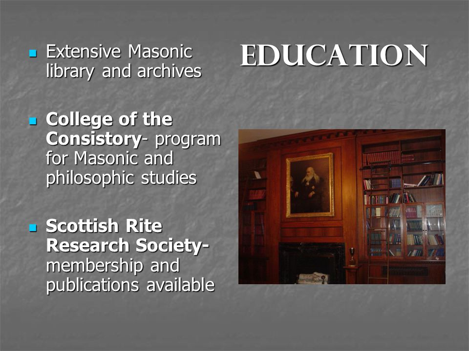Education Extensive Masonic library and archives Extensive Masonic library and archives College of the Consistory- program for Masonic and philosophic