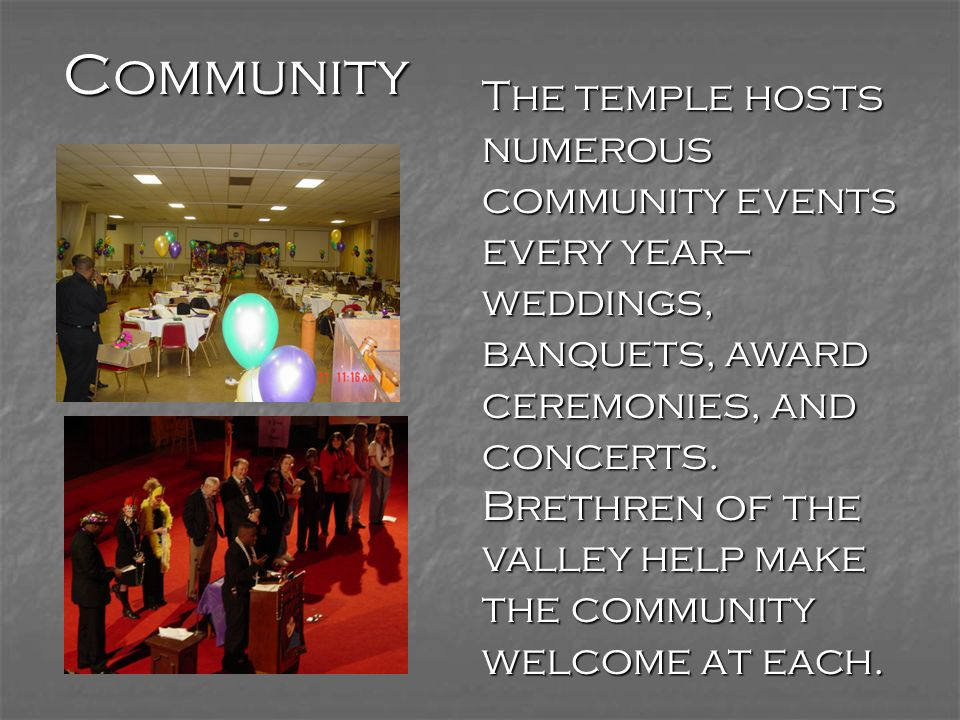 Community The temple hosts numerous community events every year— weddings, banquets, award ceremonies, and concerts.