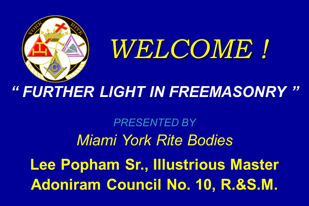 YORK RITE Philanthropies Grand Chapter Royal Arch Masons –Royal Arch Research Assistance –Masonic Medical Research Foundation Grand Council Cryptic Masons –Cryptic Masons Medical Research Foundation –Youth Groups, Masonic and Non-Masonic Support –Miami and Florida Masonic History and Education Grand Commandery Knights Templar –Knights Templar Eye Foundation –Holy Land Pilgrimage/Endowment Fund