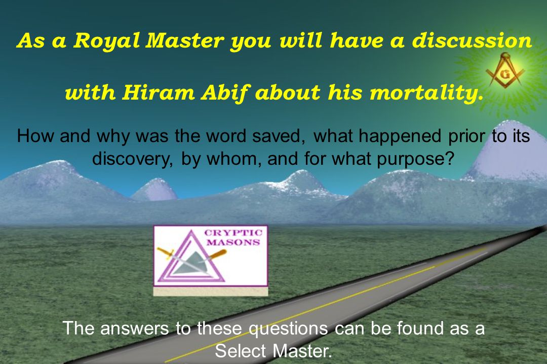 As a Royal Master you will have a discussion with Hiram Abif about his mortality.