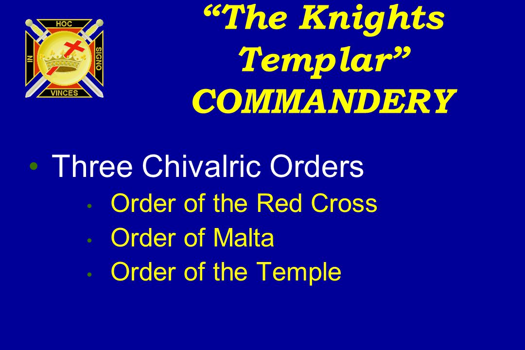 The Knights Templar COMMANDERY Three Chivalric Orders Order of the Red Cross Order of Malta Order of the Temple