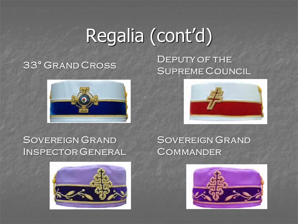 Regalia (cont'd) 33° Grand Cross Deputy of the Supreme Council Sovereign Grand Inspector General Sovereign Grand Commander