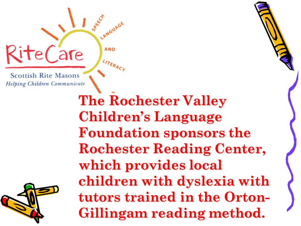 The Rochester Valley Children's Language Foundation sponsors the Rochester Reading Center, which provides local children with dyslexia with tutors tra