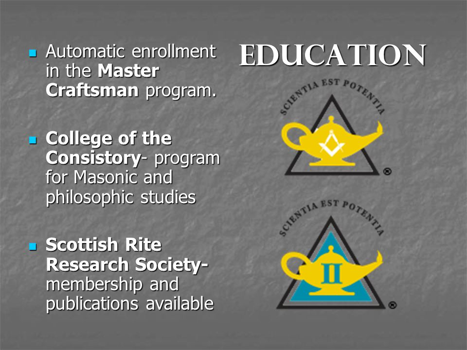 Education Automatic enrollment in the Master Craftsman program. Automatic enrollment in the Master Craftsman program. College of the Consistory- progr