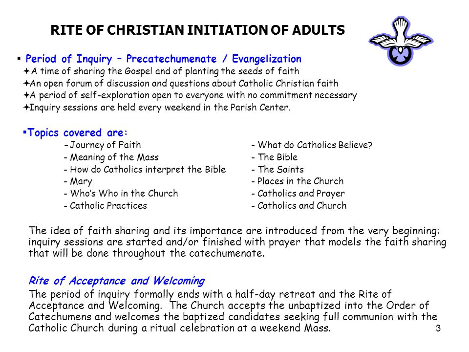 4 RITE OF CHRISTIAN INITIATION OF ADULTS  Period of Catechumenate  Nurturing the seeds of faith, catechumens and candidates celebrate the Liturgy of the Word on Sundays.
