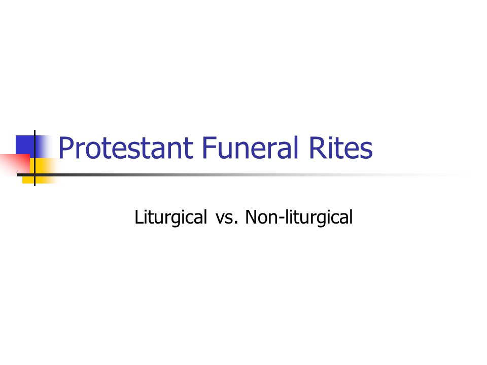 Protestant Funeral Rites Liturgical vs. Non-liturgical