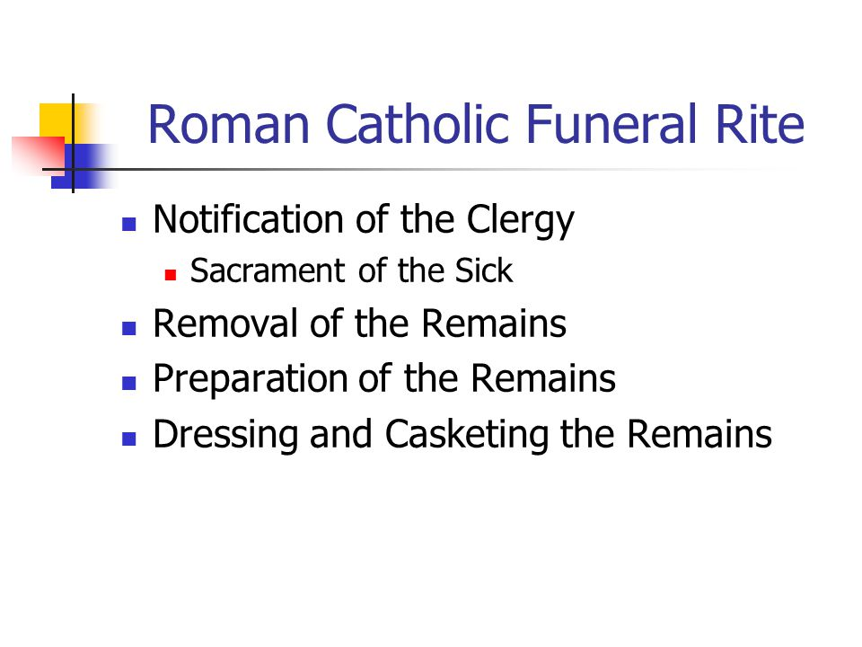 Roman Catholic Funeral Rite Notification of the Clergy Sacrament of the Sick Removal of the Remains Preparation of the Remains Dressing and Casketing the Remains