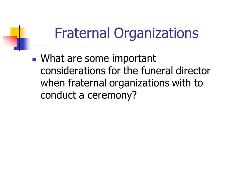 Fraternal Organizations What are some important considerations for the funeral director when fraternal organizations with to conduct a ceremony