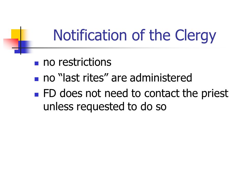 Notification of the Clergy no restrictions no last rites are administered FD does not need to contact the priest unless requested to do so