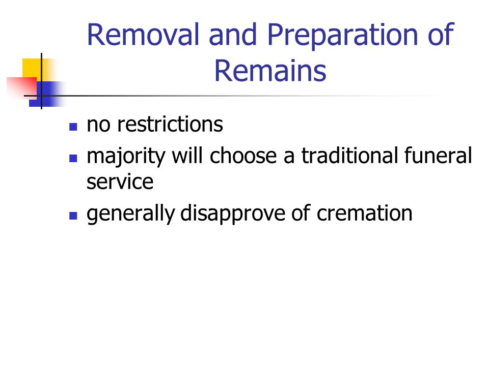Removal and Preparation of Remains no restrictions majority will choose a traditional funeral service generally disapprove of cremation